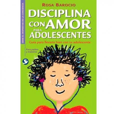 Disciplina con amor para adolescentes. Guía para llevarte bien c