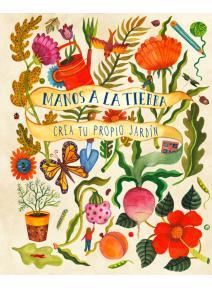 Manos a la tierra Crea tu propio jardín
