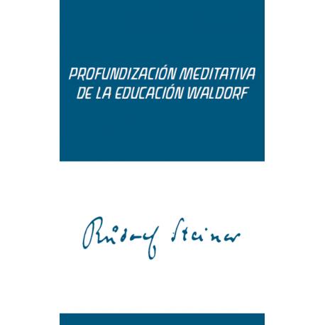 Profundización Meditativa de la Educación Waldorf. Meditaciones para maestros