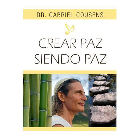 Crear Paz Siendo Paz de Dr Gabriel Cousens